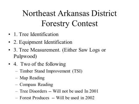 Northeast Arkansas District Forestry Contest 1. Tree Identification 2. Equipment Identification 3. Tree Measurement. (Either Saw Logs or Pulpwood) 4. Two.