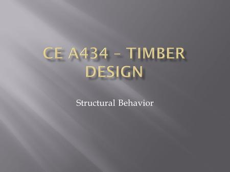 CE A434 – Timber Design Structural Behavior.