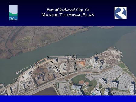 Port of Redwood City, CA Marine Terminal Plan. Background and Need BACKGROUND The Port of Redwood City plays a key role in Bay area Port infrastructure.