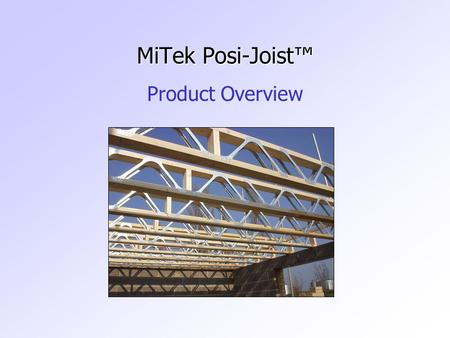 MiTek Posi-Joist™ Product Overview. What is a Posi-Joist™ ? In Essence they are Warren Girders Manufactured from TR26 Grade Truss Timber & Posi-Strut™