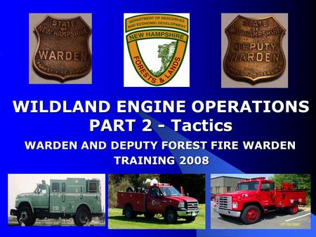 WILDLAND ENGINE OPERATIONS WARDEN AND DEPUTY FOREST FIRE WARDEN
