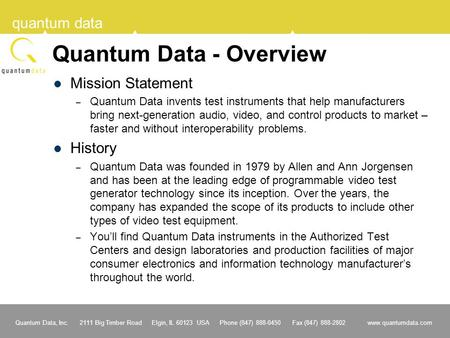 Quantum Data, Inc. 2111 Big Timber Road Elgin, IL 60123 USA Phone (847) 888-0450 Fax (847) 888-2802 www.quantumdata.com quantum data Quantum Data - Overview.