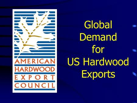 Global Demand for US Hardwood Exports. What is AHEC? The American Hardwood Export Council (AHEC), founded in 1988, is an umbrella organization that represents.