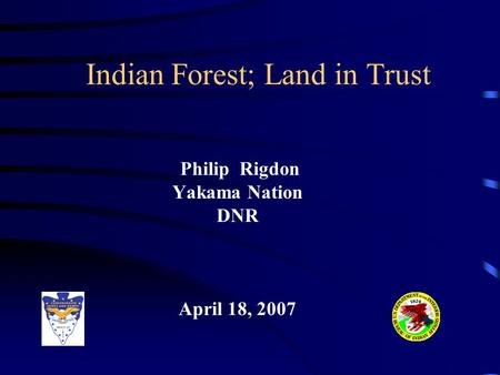Indian Forest; Land in Trust Philip Rigdon Yakama Nation DNR April 18, 2007.