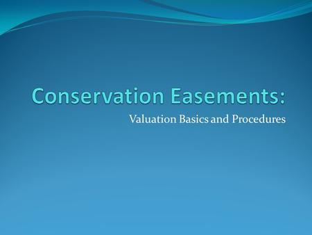 "Valuation Basics and Procedures. ""Scope of Work"" I. Valuation Procedures a. Analyze typical techniques b. Discuss easement scenarios c. Reporting d. Examples."