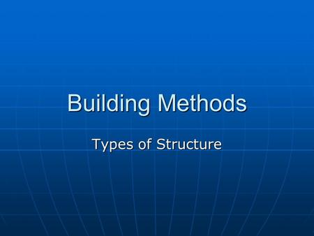 Building Methods Types of Structure.