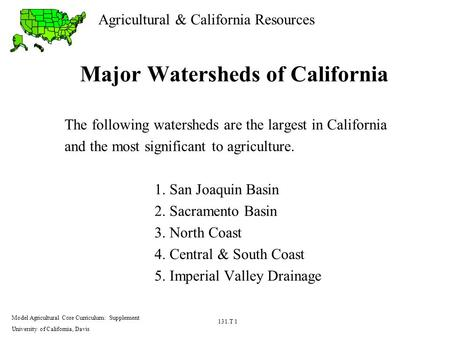 Agricultural & California Resources Model Agricultural Core Curriculum: Supplement University of California, Davis 131.T 1 Major Watersheds of California.
