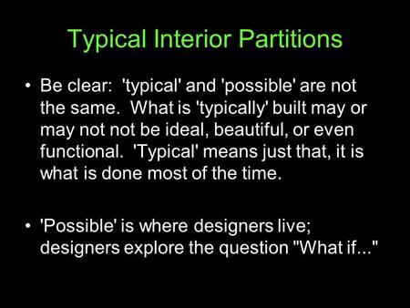 Typical Interior Partitions Be clear: 'typical' and 'possible' are not the same. What is 'typically' built may or may not not be ideal, beautiful, or even.