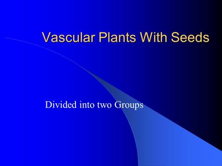 Vascular Plants With Seeds Divided into two Groups.