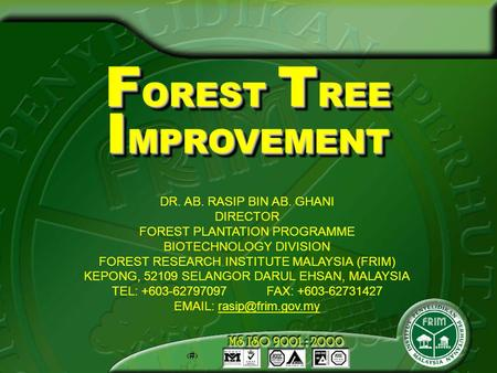 1 F OREST T REE I MPROVEMENT DR. AB. RASIP BIN AB. GHANI DIRECTOR FOREST PLANTATION PROGRAMME BIOTECHNOLOGY DIVISION FOREST RESEARCH INSTITUTE MALAYSIA.