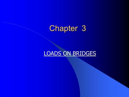 Chapter 3 LOADS ON BRIDGES.