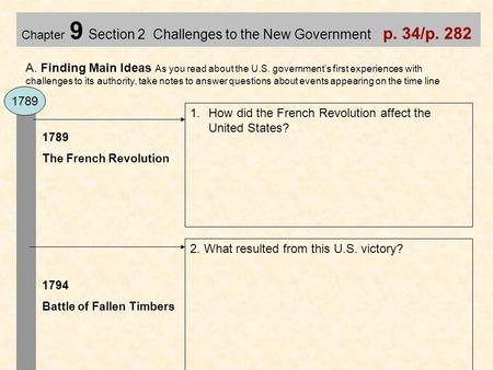 Chapter 9 Section 2 Challenges to the New Government p. 34/p. 282 A. Finding Main Ideas As you read about the U.S. government's first experiences with.