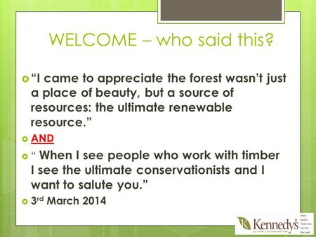 "WELCOME – who said this?  ""I came to appreciate the forest wasn't just a place of beauty, but a source of resources: the ultimate renewable resource."""