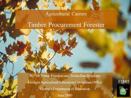 Agricultural Careers Timber Procurement Forester By: Dr. Frank Flanders and Trisha Rae Stephens Georgia Agricultural Education Curriculum Office Georgia.
