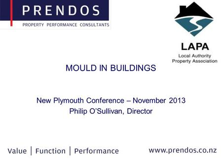 MOULD IN BUILDINGS New Plymouth Conference – November 2013 Philip O'Sullivan, Director.