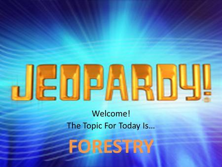 Welcome! The Topic For Today Is… FORESTRY. How do you measure up? Looking BackWho am I?Tree TerrorI can do that. 200 400 600 800 1000 FINAL JEOPARDY.