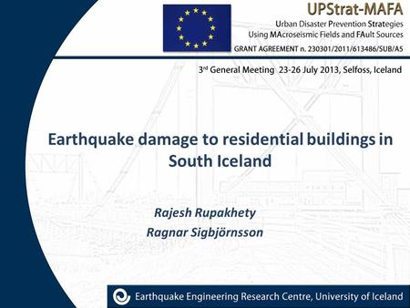 Earthquake damage to residential buildings in South Iceland Rajesh Rupakhety Ragnar Sigbjörnsson.