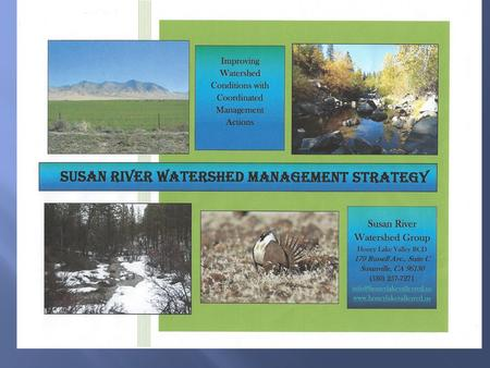 Susan River Watershed Located in northeastern California - Lassen County. Drains approximately 748,875 acres, or 1170 square miles <strong>of</strong> land; Ranges.