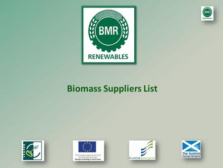 Biomass Suppliers List. Biomass Suppliers List (BSL) Purpose of BSL is to demonstrate compliance with new sustainability criteria. There are 4 registration.