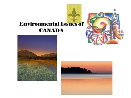 Environmental Issues of CANADA. Environmental Issues Acid Rain Pollution of Great Lakes Extraction and use of Natural resources on Canadian Shield Timber.