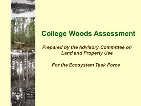 College Woods Assessment Prepared by the Advisory Committee on Land and Property Use For the Ecosystem Task Force.