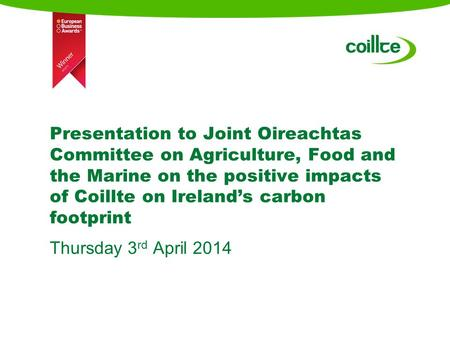 Presentation to Joint Oireachtas Committee on Agriculture, Food and the Marine on the positive impacts of Coillte on Ireland's carbon footprint Thursday.