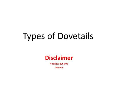 Types of Dovetails Disclaimer Not how but why Options.