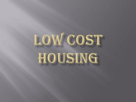  Low Cost Housing is a new concept which deals with effective budgeting and following of techniques which help in reducing the cost construction through.