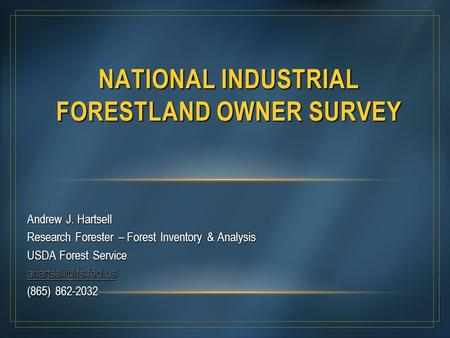 Andrew J. Hartsell Research Forester – Forest Inventory & Analysis USDA Forest Service (865) 862-2032 NATIONAL INDUSTRIAL FORESTLAND.