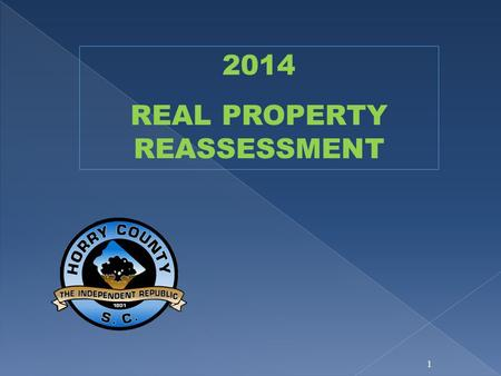 1 2014 REAL PROPERTY REASSESSMENT. This is the County's sixth reassessment The 2013 property values for property tax purposes are as of December 31,