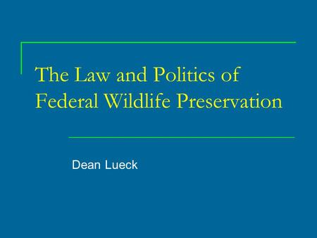 The Law and Politics of Federal Wildlife Preservation Dean Lueck.