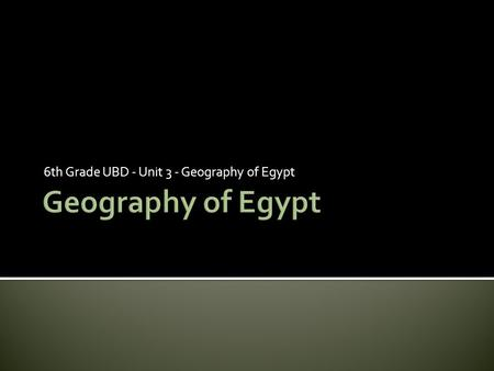6th Grade UBD - Unit 3 - Geography of Egypt.  Land of the Nile- Egypt is located in northeastern Africa. Its ancient people created one of the world's.
