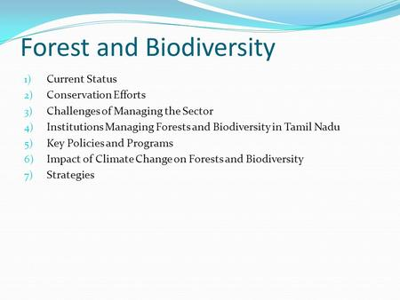 Forest and Biodiversity 1) Current Status 2) Conservation Efforts 3) Challenges of Managing the Sector 4) Institutions Managing Forests and Biodiversity.