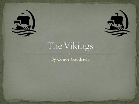 The Vikings By Conor Goodrich.