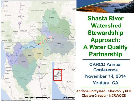 Shasta River Watershed Stewardship Approach: A Water Quality Partnership CARCD Annual Conference November 14, 2014 Ventura, CA Adriane Garayalde – Shasta.