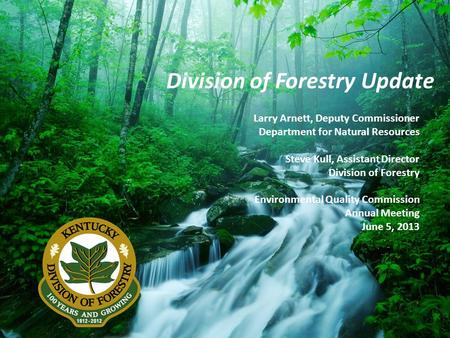 Larry Arnett, Deputy Commissioner Department for Natural Resources Steve Kull, Assistant Director Division of Forestry Environmental Quality Commission.
