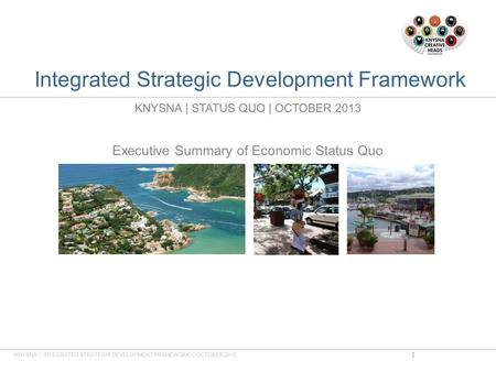Integrated Strategic Development Framework KNYSNA | STATUS QUO | OCTOBER 2013 Executive Summary of Economic Status Quo KNYSNA | INTEGRATED STRATEGIS DEVELOPMENT.