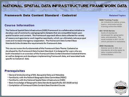 The National Spatial Data Infrastructure (NSDI) Framework is a collaborative initiative to develop a set of commonly used geographic datasets that are.