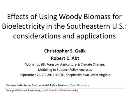 Effects of Using Woody Biomass for Bioelectricity in the Southeastern U.S.: considerations and applications Christopher S. Galik Robert C. Abt Workshop.