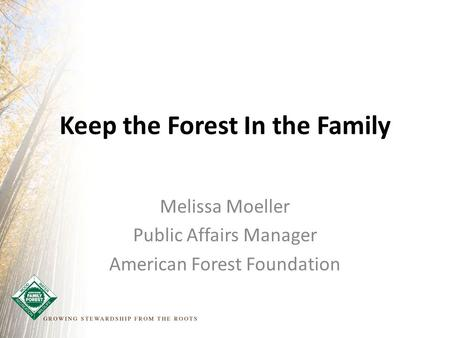 Keep the Forest In the Family Melissa Moeller Public Affairs Manager American Forest Foundation.