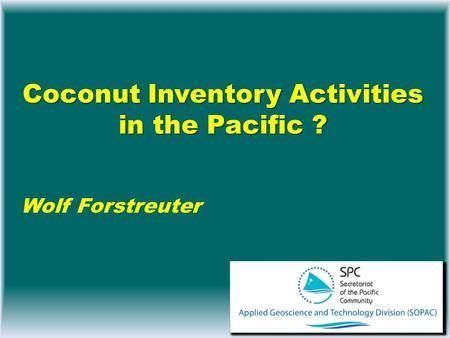 Coconut Inventory Activities in the Pacific ? Wolf Forstreuter.