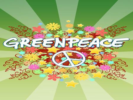 Introduction Greenpeace is a non governmental environmental organization. Its goal is to ''ensure the ability of the Earth to nature life in all its diversity.