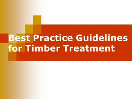 Best Practice Guidelines for Timber Treatment. Current Code published in February 1994.
