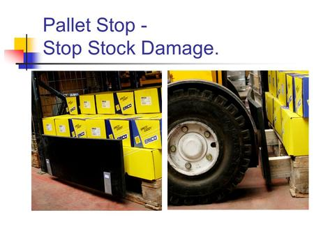 Pallet Stop - Stop Stock Damage.. Introduction to Pallet Stop Stock stored on the floor gets more damage than stock off the ground. Typically 25% of warehouse.