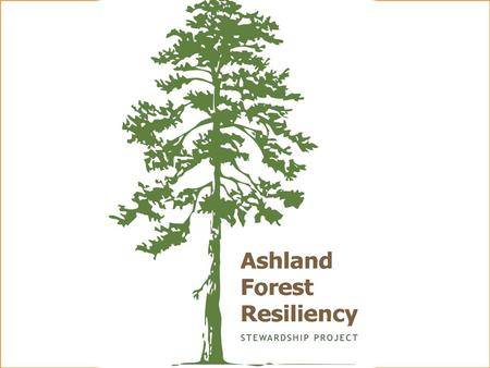 A SHLAND F OREST R ESILIENCY S TEWARDSHIP P ROJECT Si Siskiyou Mountains Ranger District Rogue River-Siskiyou National Forest.