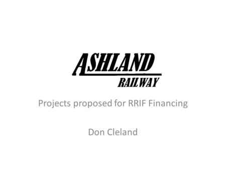 Projects proposed for RRIF Financing Don Cleland.