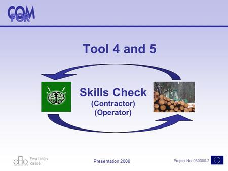 Ewa Lidén Kassel Project No. 030300-2 Presentation 2009 Tool 4 and 5 Skills Check (Contractor) (Operator)