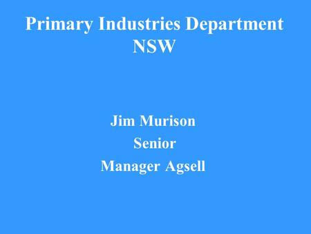 Primary Industries Department NSW Jim Murison Senior Manager Agsell.