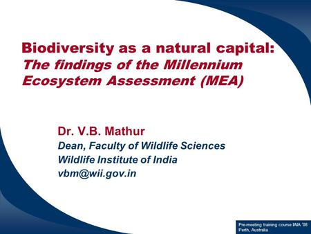 Biodiversity as a natural capital: The findings of the Millennium Ecosystem Assessment (MEA) Dr. V.B. Mathur Dean, Faculty of Wildlife Sciences Wildlife.