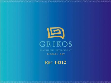 E RF 14212. Live, Work & Play in Mossel Bay! Grikos Beachfront Development is another proud initiative by the formidable, steadfast FAL Properties. Inspiring.